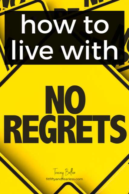 No Regrets by Tracey Bellion of fitfiftyandfearless.com