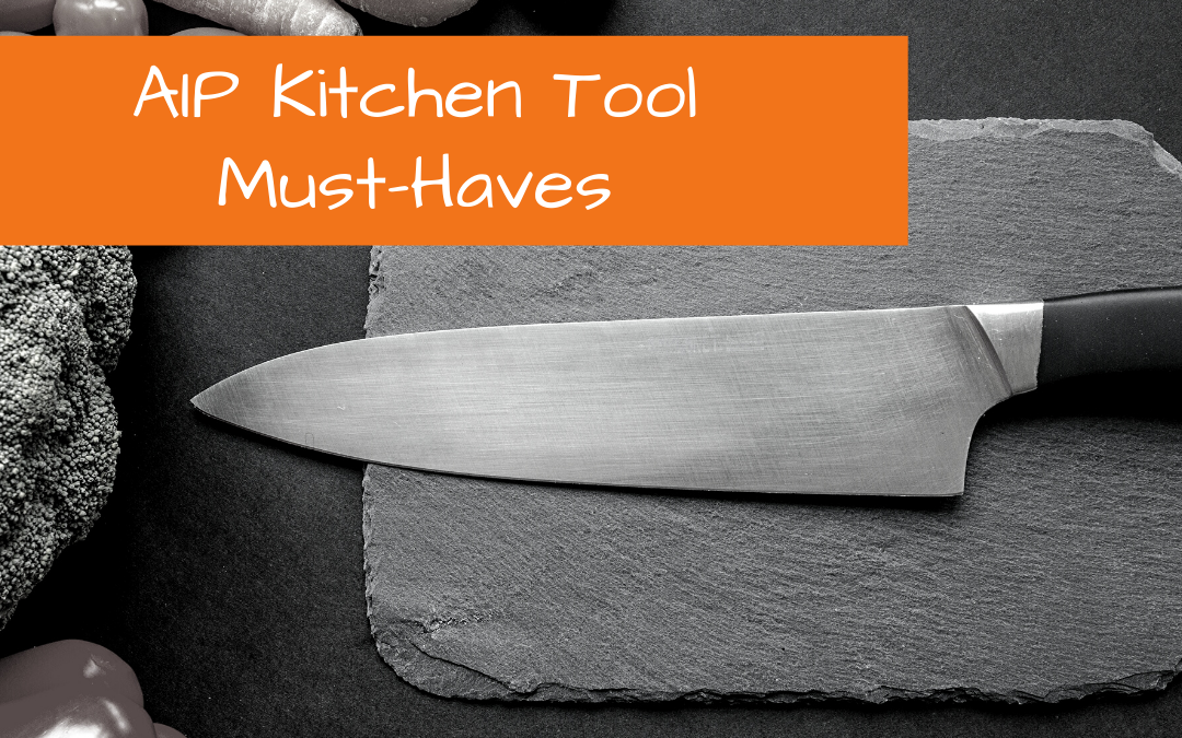 AIP kitchen tools that I can't live without